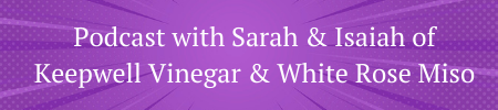 podcast with sarah and isaiah of keepwell vinegar and white rose miso