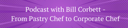 podcast with pastry chef turned executive chef bill corbett